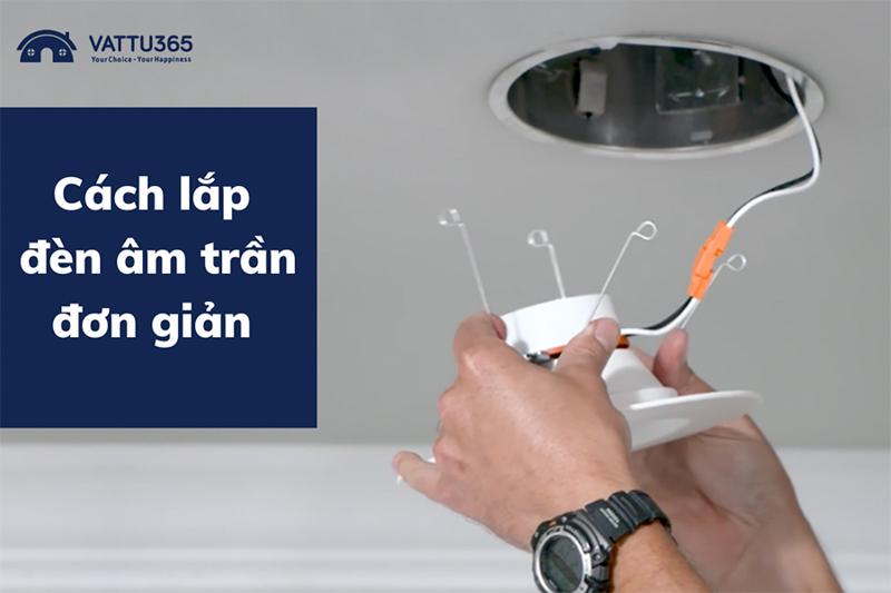 Hướng dẫn cách lắp đặt đèn LED âm trần chi tiết từng bước