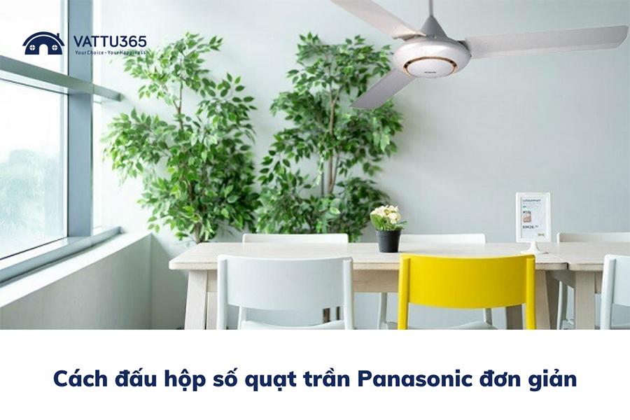Cách đấu hộp số quạt trần Panasonic đơn giản tại nhà