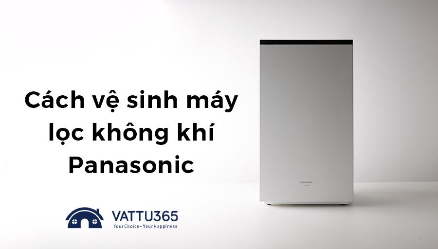 Hướng dẫn cách vệ sinh máy lọc không khí Panasonic đơn giản tại nhà