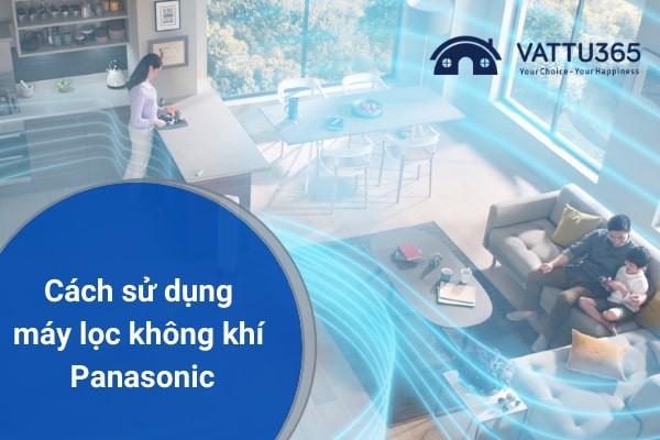 Hướng dẫn cách sử dụng máy lọc không khí Panasonic đơn giản