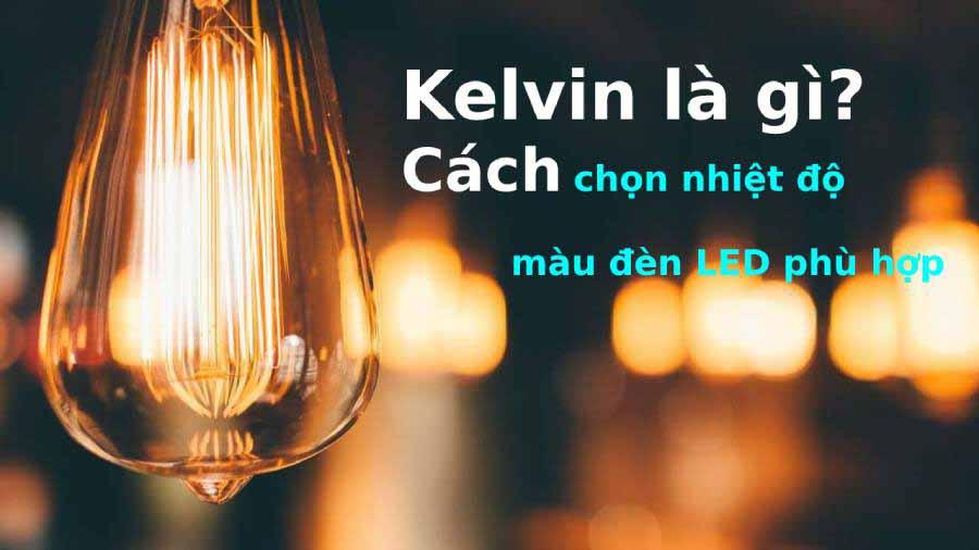 Nhiệt độ màu (Kelvin) là gì? Bảng nhiệt độ màu ánh sáng đèn LED